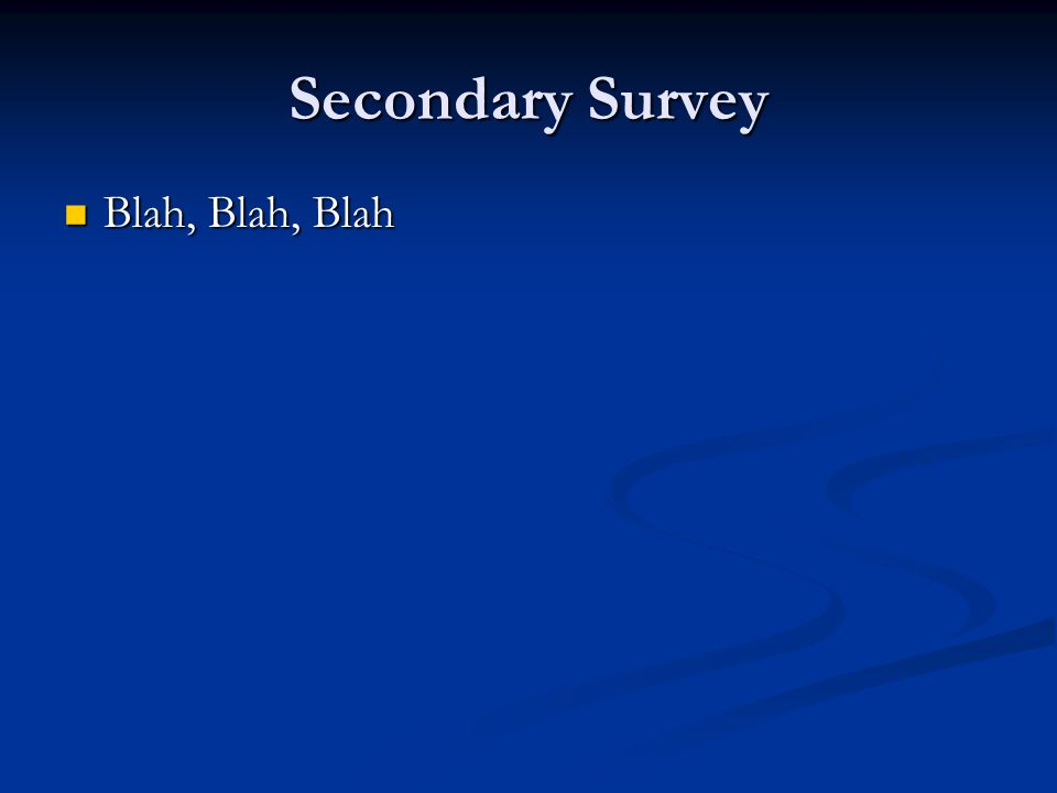 Secondary Survey Blah, Blah, Blah Blah, Blah, Blah