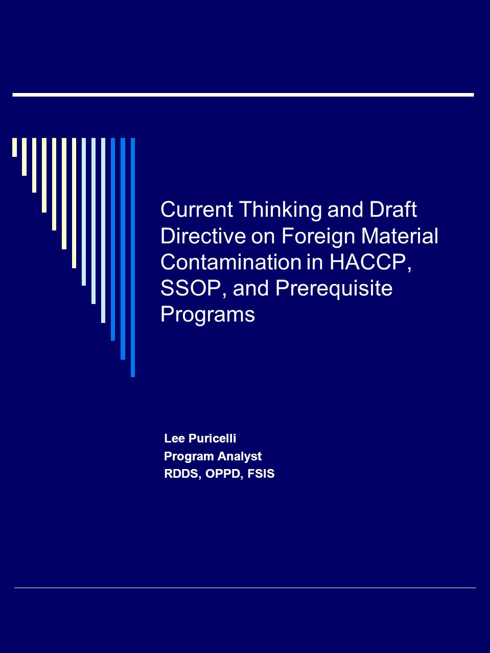 Current Thinking and Draft Directive on Foreign Material Contamination in HACCP, SSOP, and Prerequisite Programs Lee Puricelli Program Analyst RDDS, OPPD, FSIS