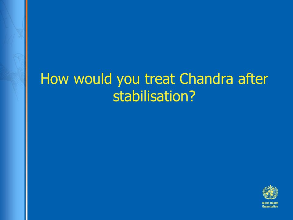 How would you treat Chandra after stabilisation?