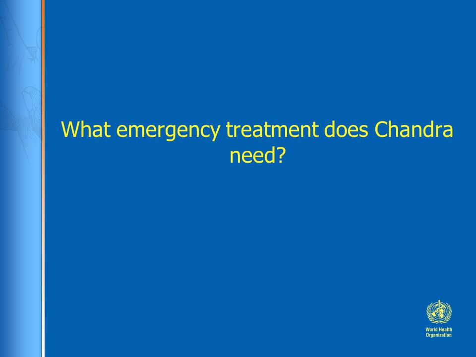 What emergency treatment does Chandra need?