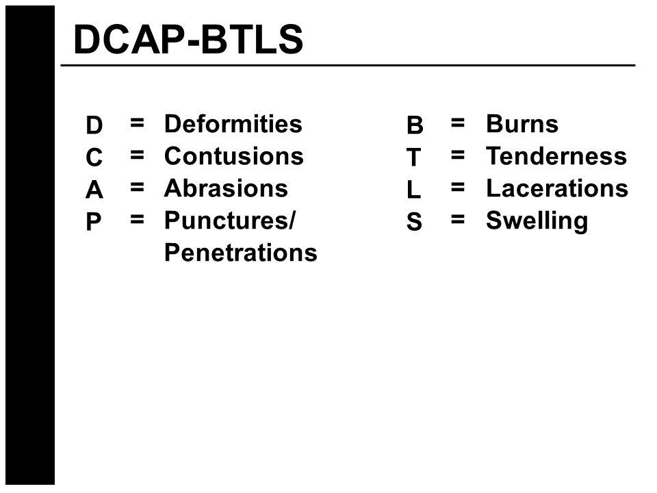 ======== DCAPDCAP Deformities Contusions Abrasions Punctures/ Penetrations ======== BTLSBTLS Burns Tenderness Lacerations Swelling DCAP-BTLS