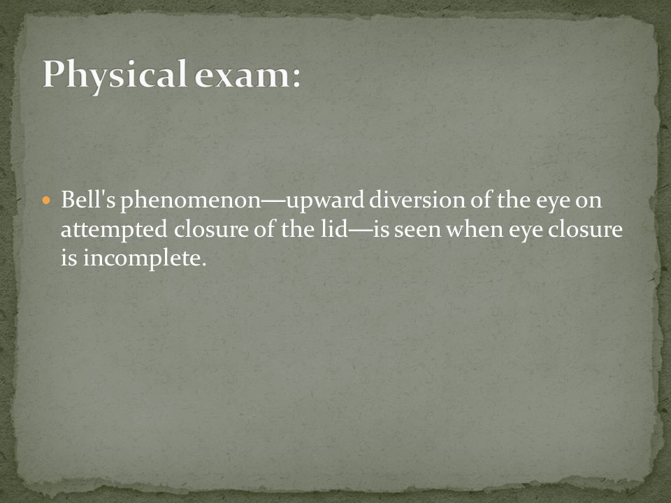 Bell's phenomenon — upward diversion of the eye on attempted closure of the lid — is seen when eye closure is incomplete.