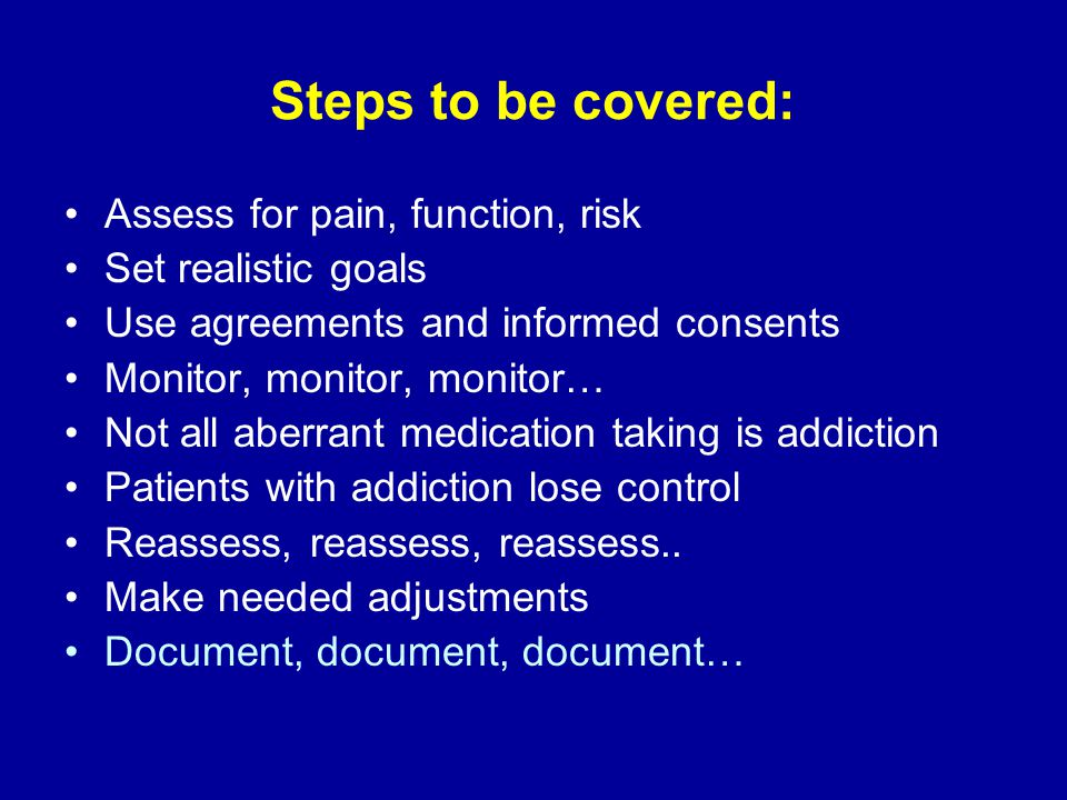 Steps to be covered: Assess for pain, function, risk Set realistic goals Use agreements and informed consents Monitor, monitor, monitor… Not all aberr