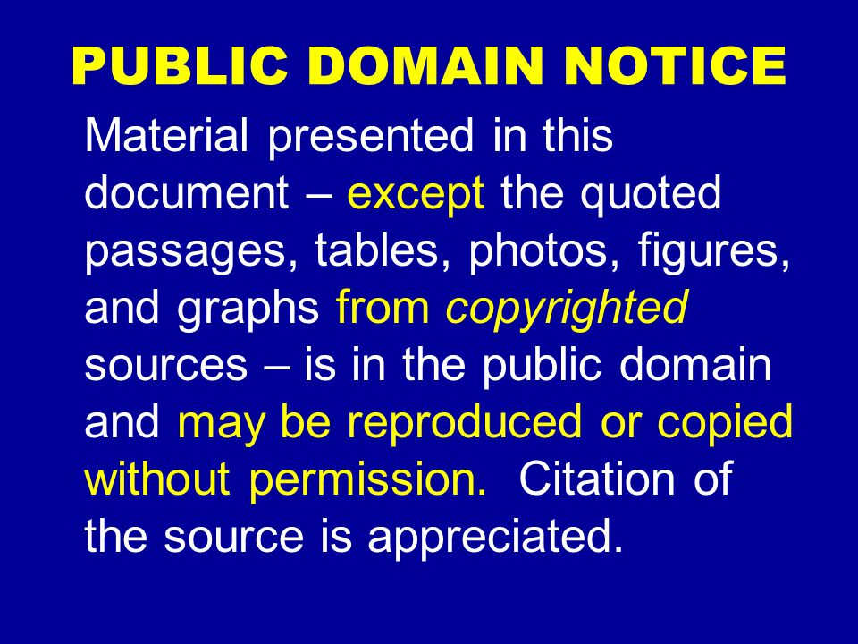 PUBLIC DOMAIN NOTICE Material presented in this document – except the quoted passages, tables, photos, figures, and graphs from copyrighted sources –