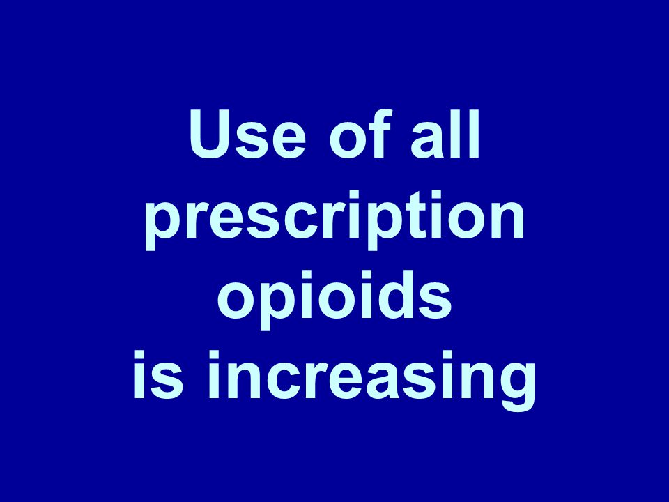 Use of all prescription opioids is increasing