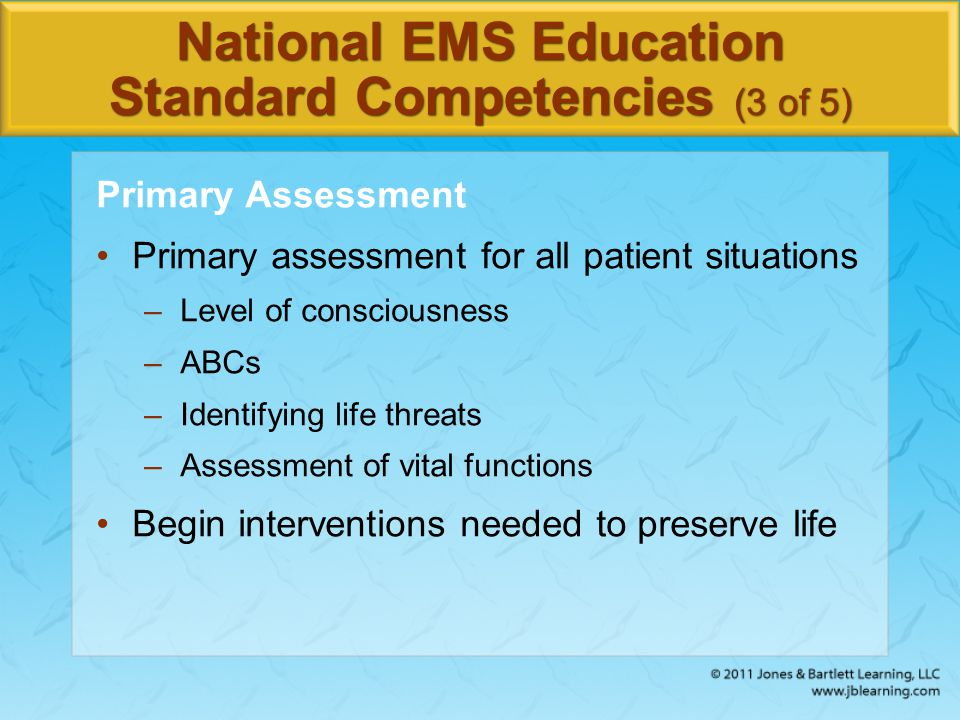 National EMS Education Standard Competencies (4 of 5) History Taking Determine the chief complaint Mechanism of injury/nature of illness Associated signs and symptoms
