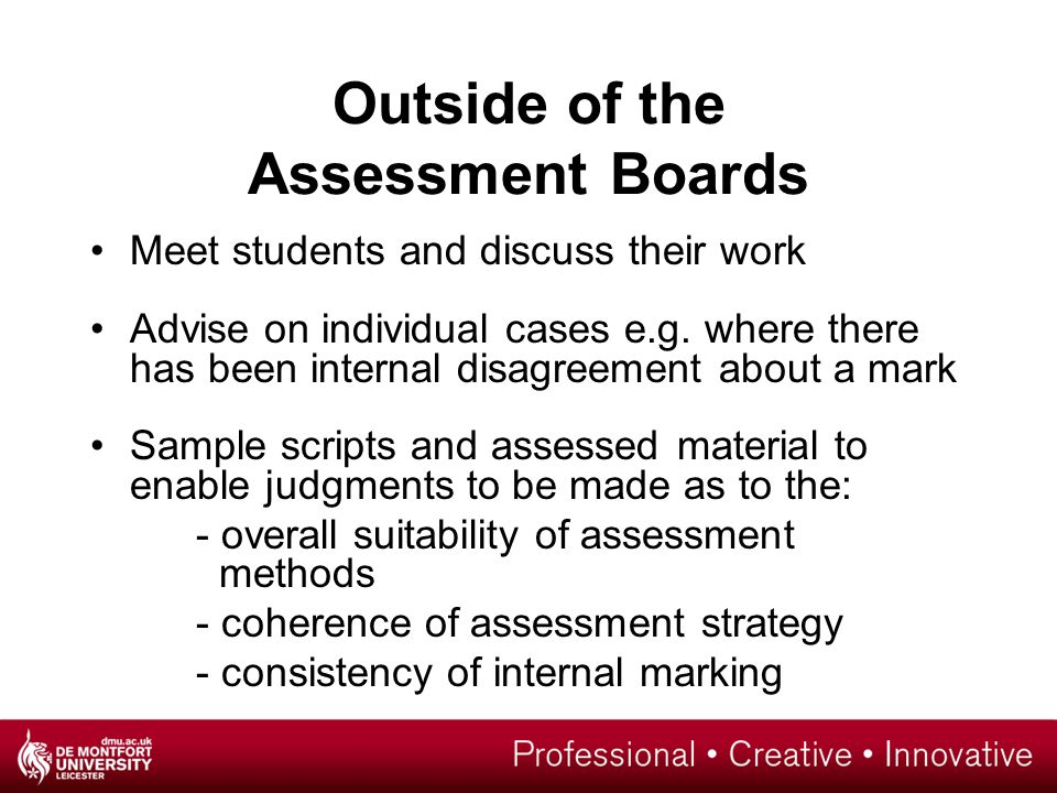 Outside of the Assessment Boards Meet students and discuss their work Advise on individual cases e.g.