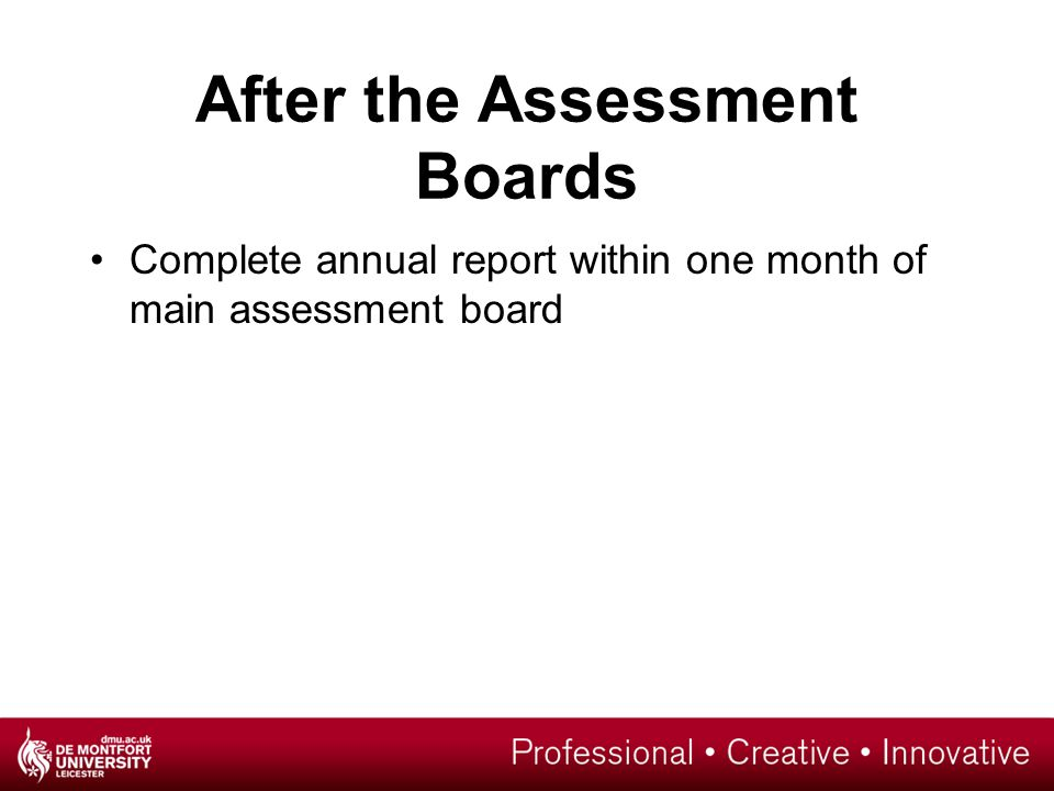 After the Assessment Boards Complete annual report within one month of main assessment board