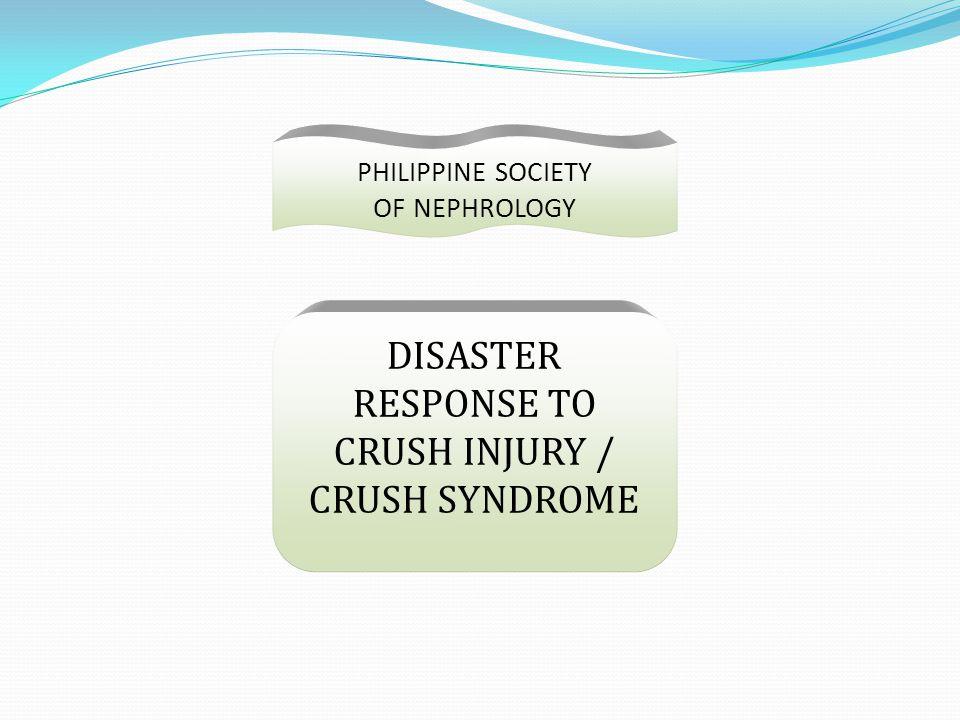 PHILIPPINE SOCIETY OF NEPHROLOGY DISASTER RESPONSE TO CRUSH INJURY / CRUSH SYNDROME