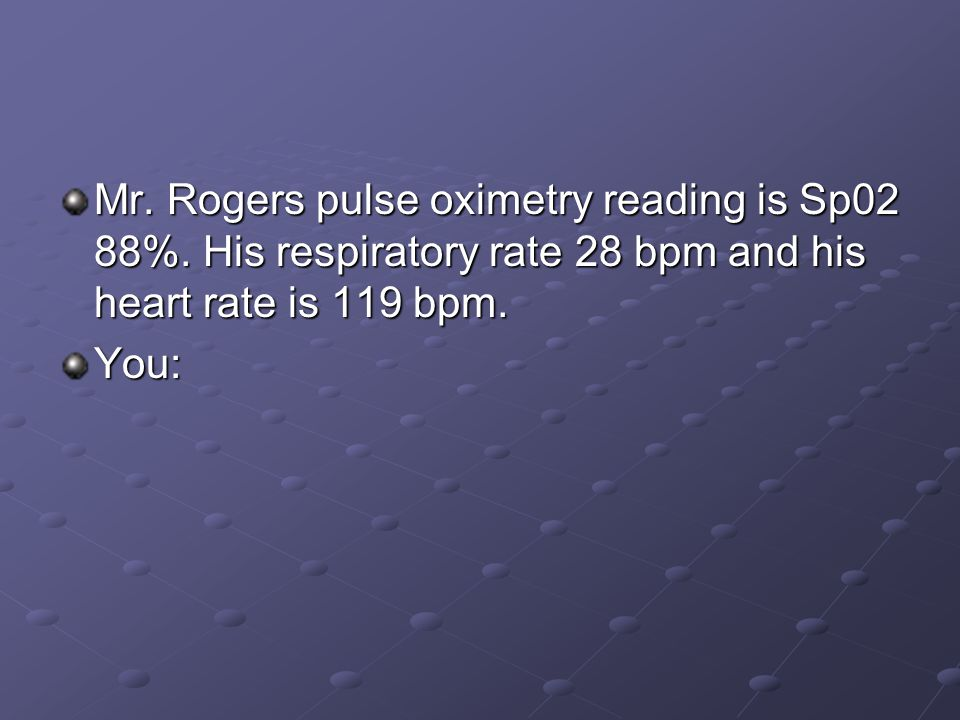 Mr. Rogers pulse oximetry reading is Sp02 88%.