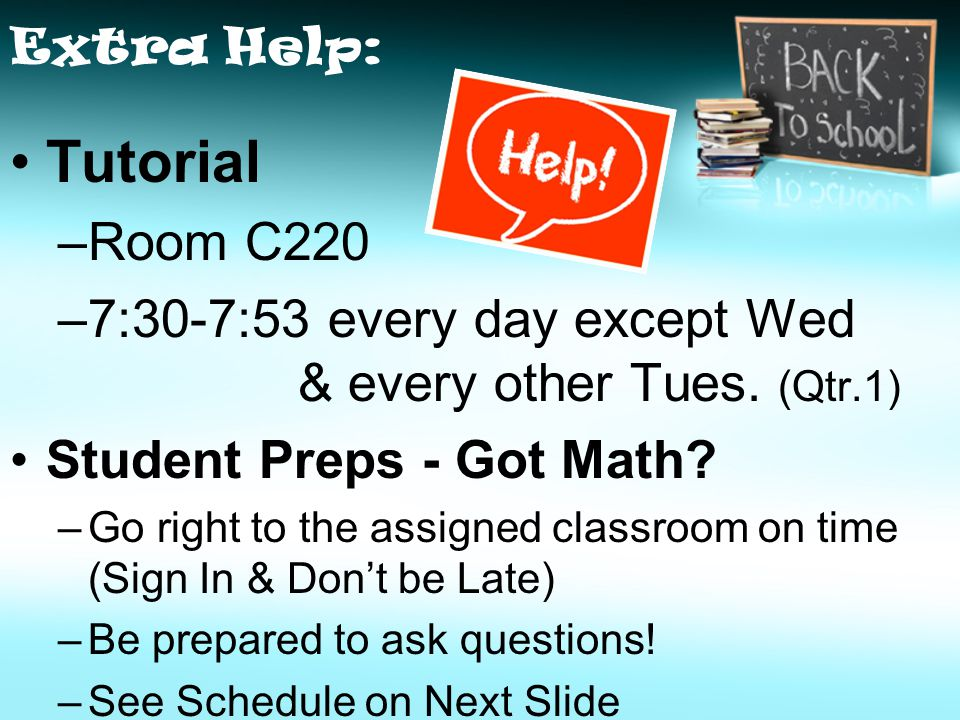 Extra Help: Tutorial –Room C220 –7:30-7:53 every day except Wed & every other Tues.