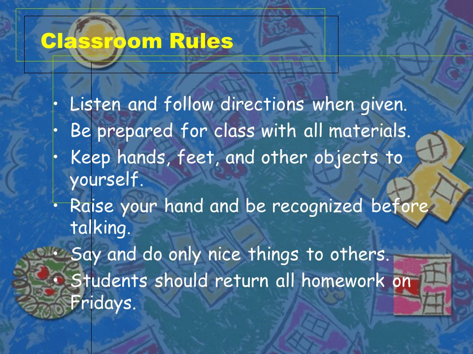 Classroom Rules Listen and follow directions when given. Be prepared for class with all materials. Keep hands, feet, and other objects to yourself. Ra