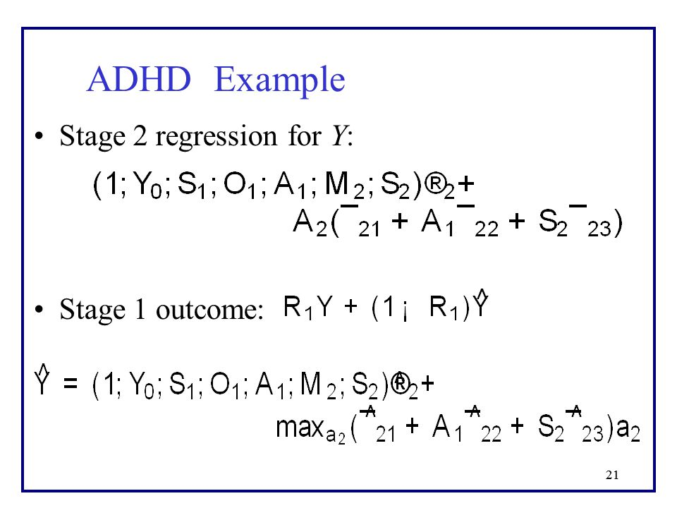 21 Stage 2 regression for Y: Stage 1 outcome: ADHD Example