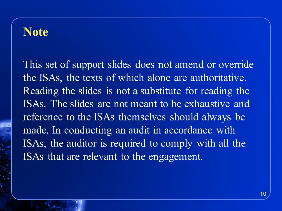 Note This set of support slides does not amend or override the ISAs, the texts of which alone are authoritative. Reading the slides is not a substitut