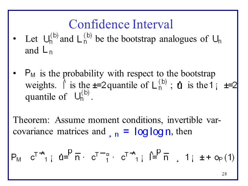 28 Confidence Interval Let and be the bootstrap analogues of and is the probability with respect to the bootstrap weights. is the quantile of ; is the