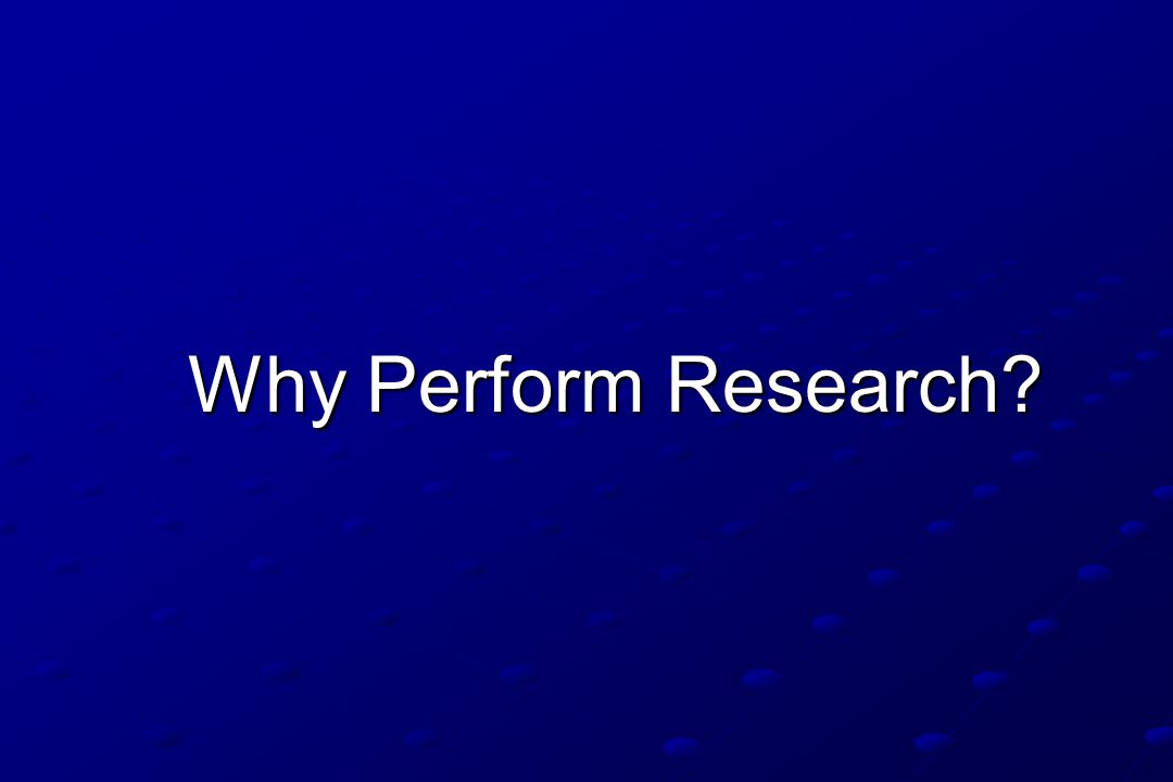 Why Perform Research