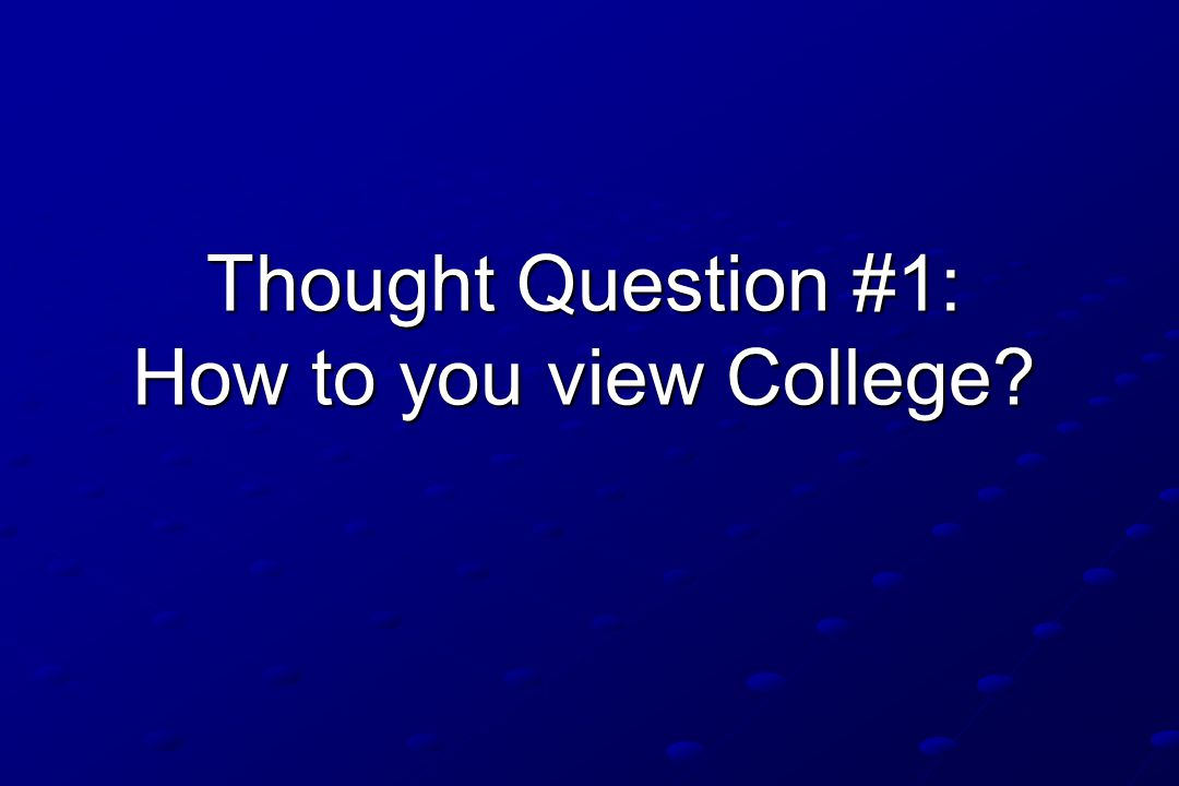 Attitudes about College It's something to complete as soon as possible It must be completed ON TIME.