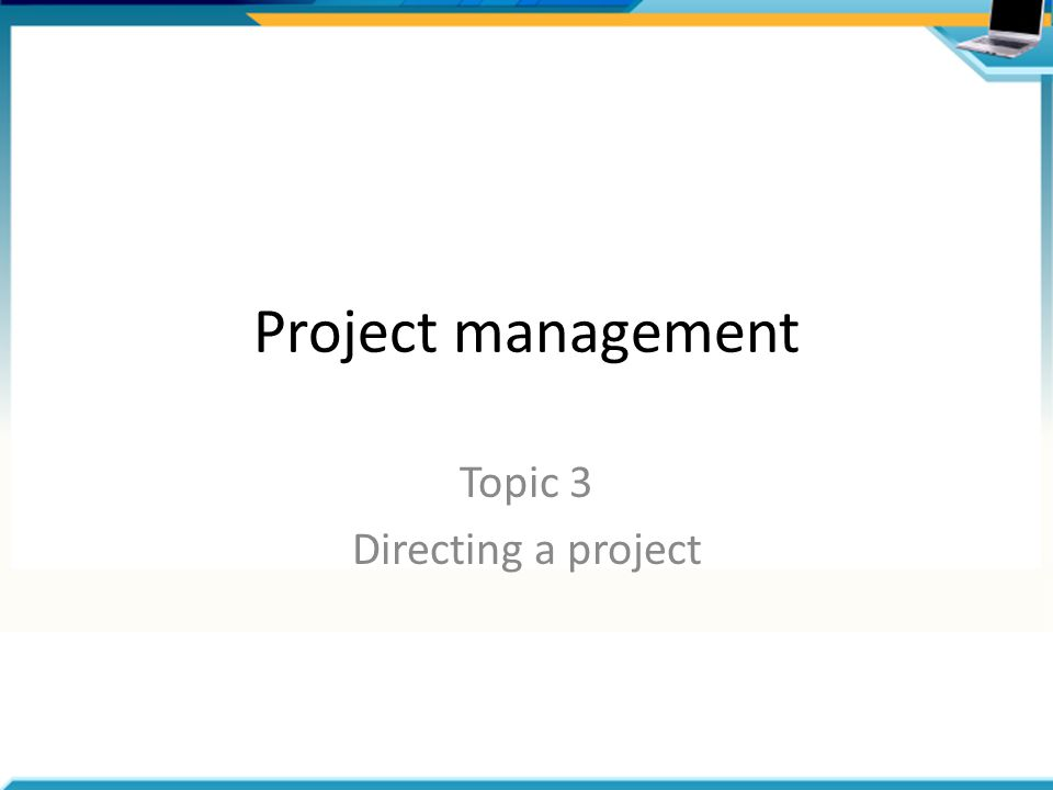 Project management Topic 3 Directing a project