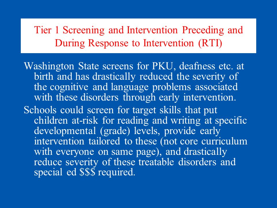 Tier 1 Screening and Intervention Preceding and During Response to Intervention (RTI) Washington State screens for PKU, deafness etc.