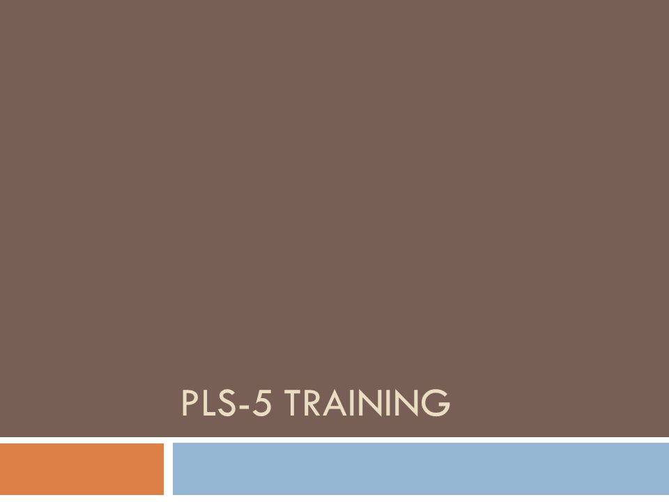 PLS-5 TRAINING