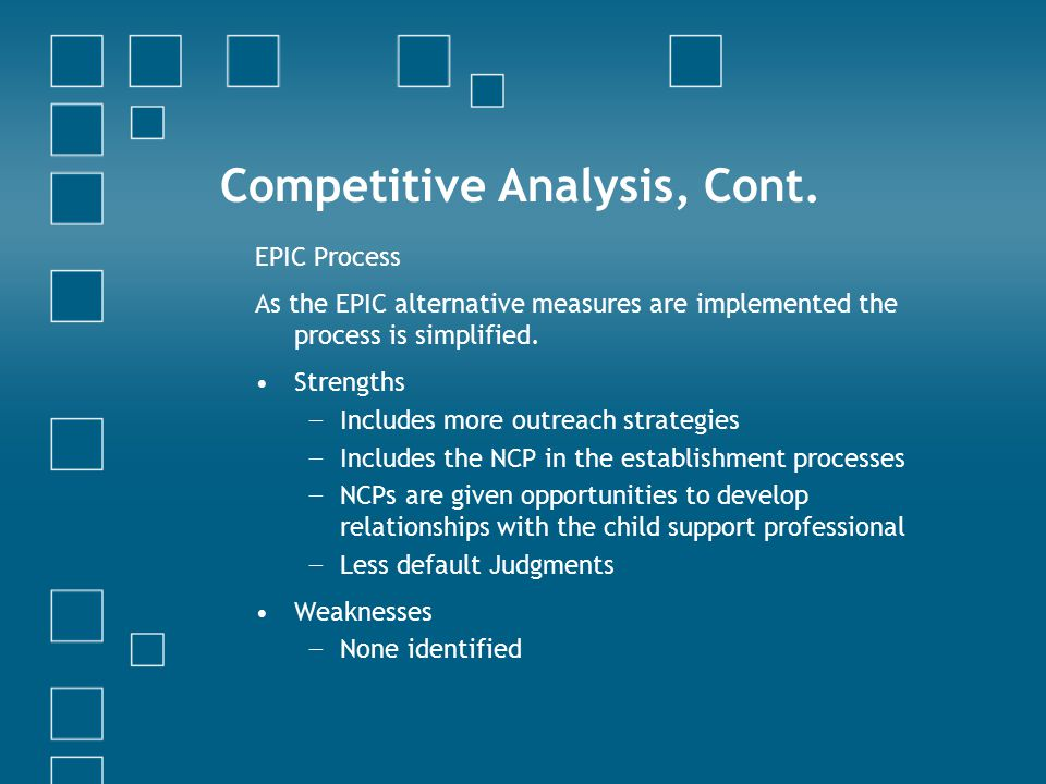 Competitive Analysis, Cont. EPIC Process As the EPIC alternative measures are implemented the process is simplified. Strengths − Includes more outreac