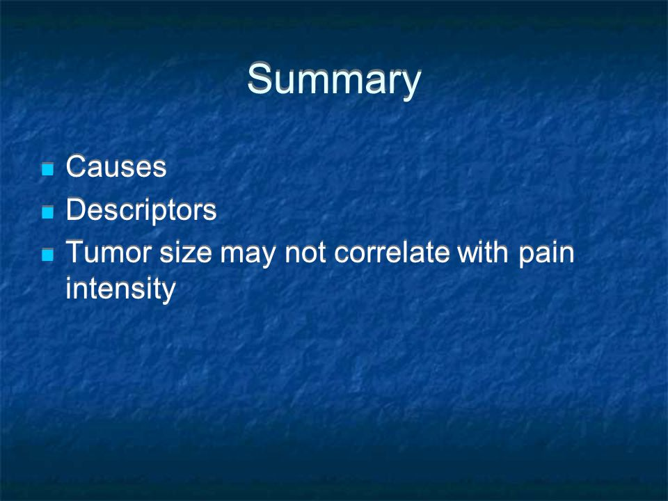 Summary Causes Descriptors Tumor size may not correlate with pain intensity Causes Descriptors Tumor size may not correlate with pain intensity
