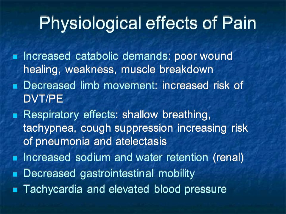 Physiological effects of Pain Increased catabolic demands: poor wound healing, weakness, muscle breakdown Decreased limb movement: increased risk of D