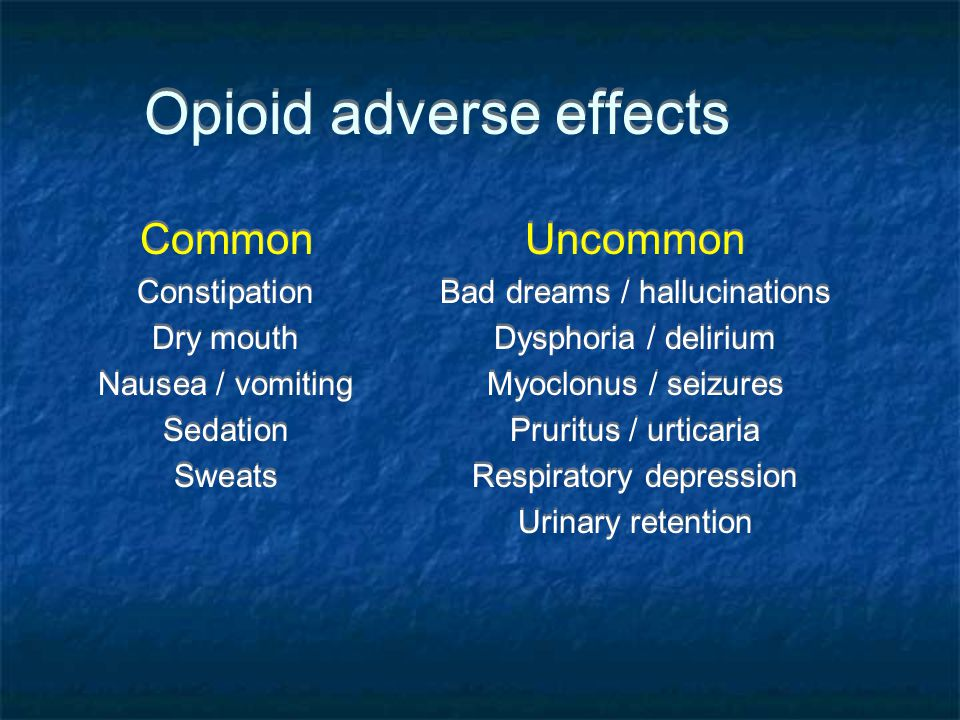 Opioid adverse effects CommonUncommon ConstipationBad dreams / hallucinations Dry mouthDysphoria / delirium Nausea / vomitingMyoclonus / seizures Seda