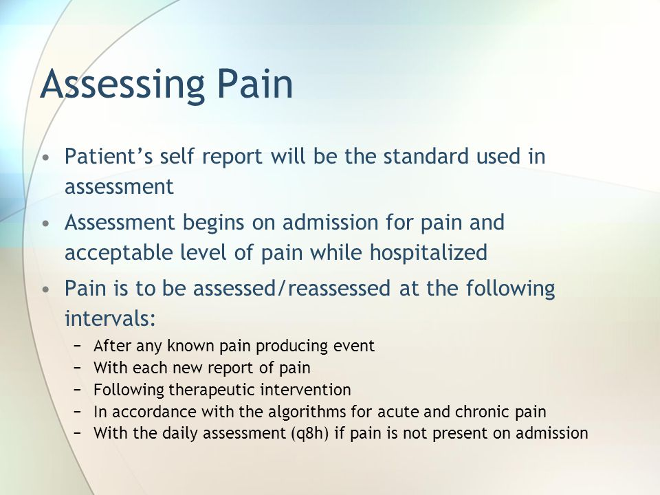 Other Considerations All patients will be assessed q8h for any associated symptoms of pain control therapy −nausea, itching, constipation, over-sedation, and inability to void Placebo use for pain control is not allowed Patients and family should be educated on the right to pain management, interventions to relieve pain, and their role in managing pain