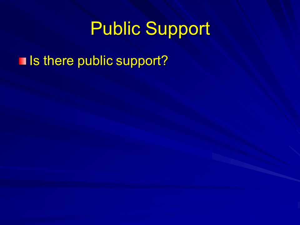 Public Support Is there public support?