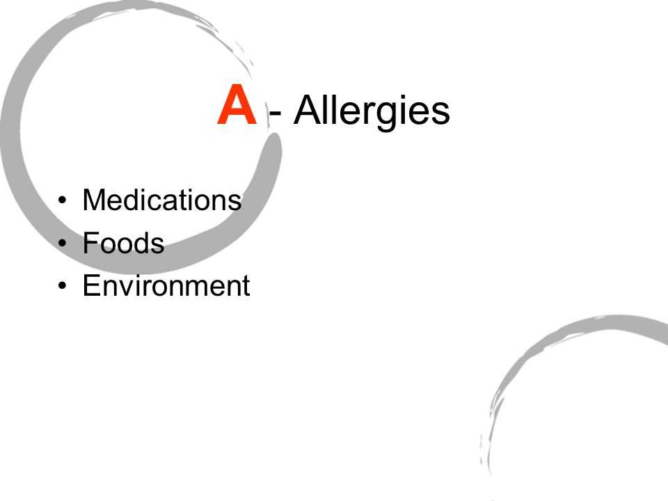 A - Allergies Medications Foods Environment