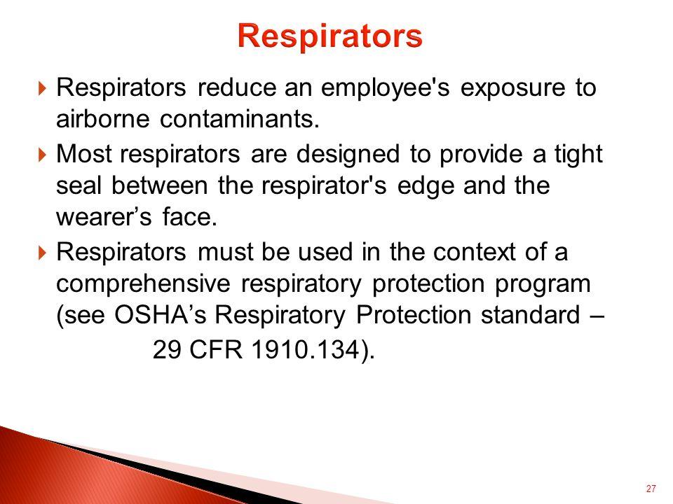  Respirators reduce an employee s exposure to airborne contaminants.
