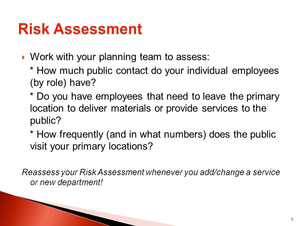  Work with your planning team to assess: * How much public contact do your individual employees (by role) have.