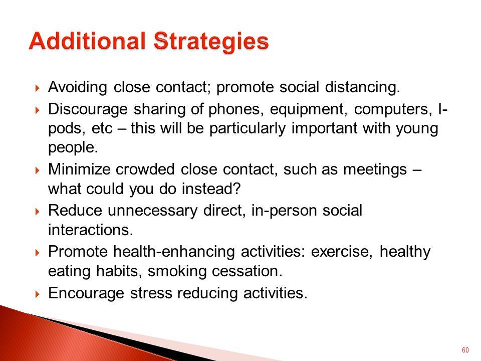  Avoiding close contact; promote social distancing.
