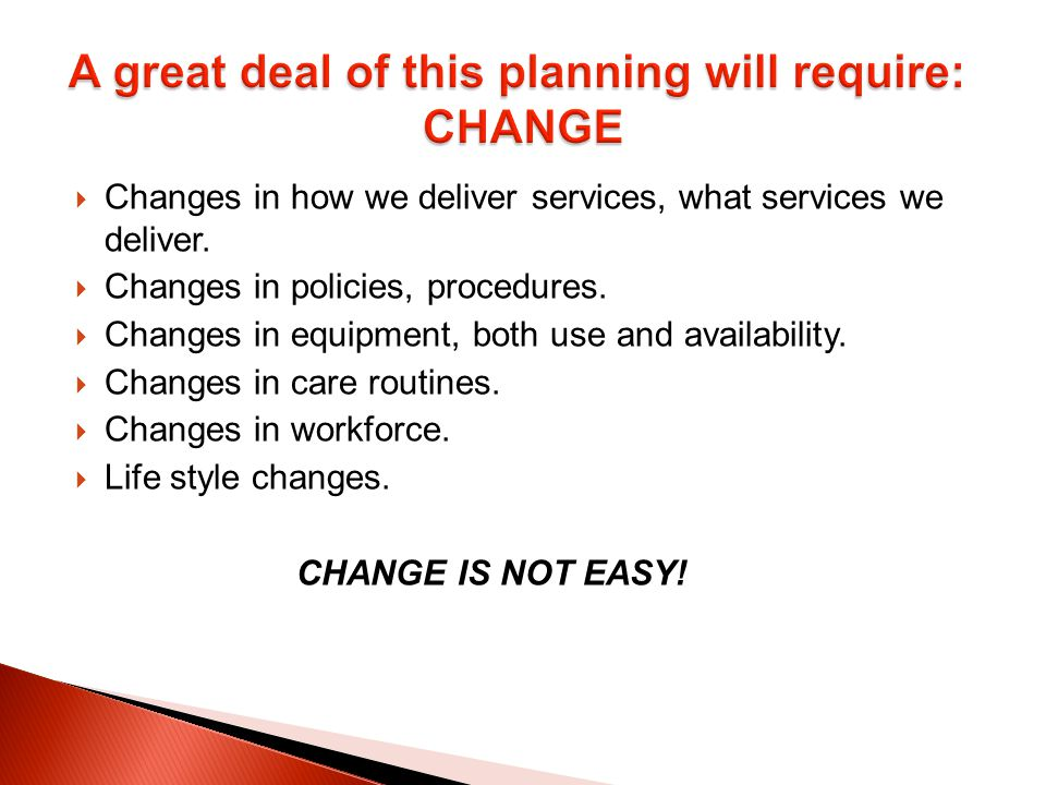  Changes in how we deliver services, what services we deliver.