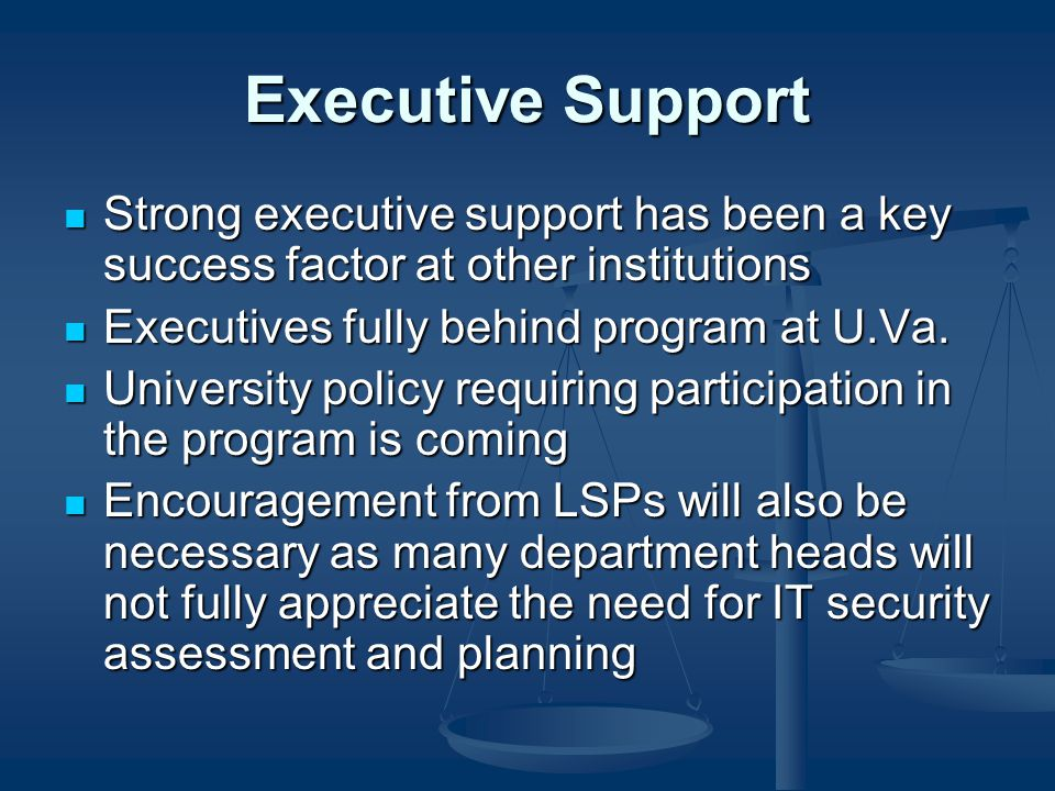 Executive Support Strong executive support has been a key success factor at other institutions Strong executive support has been a key success factor at other institutions Executives fully behind program at U.Va.