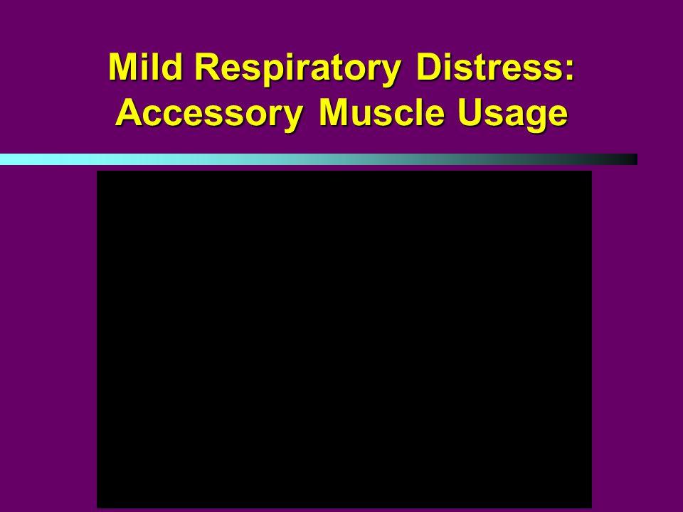 Mild Respiratory Distress: Accessory Muscle Usage