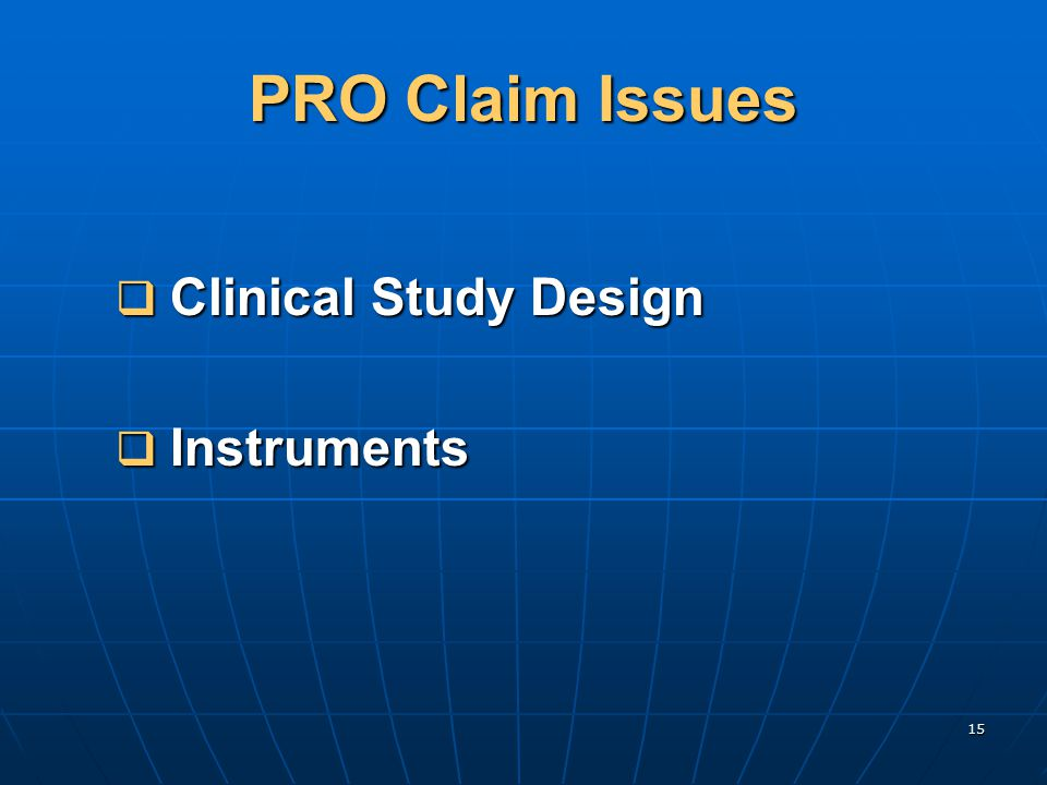 15 PRO Claim Issues  Clinical Study Design  Instruments