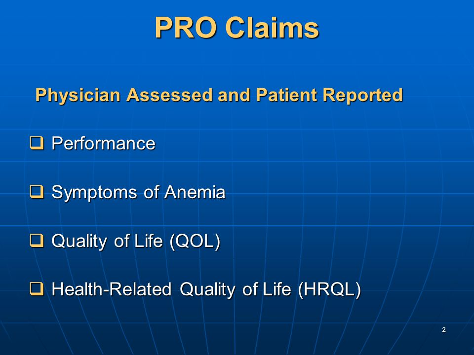 2 PRO Claims Physician Assessed and Patient Reported Physician Assessed and Patient Reported  Performance  Symptoms of Anemia  Quality of Life (QOL)  Health-Related Quality of Life (HRQL)