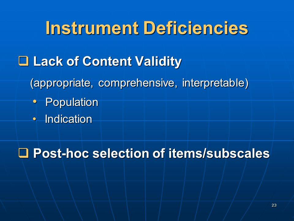 23 Instrument Deficiencies  Lack of Content Validity (appropriate, comprehensive, interpretable) (appropriate, comprehensive, interpretable) Population Population Indication Indication  Post-hoc selection of items/subscales
