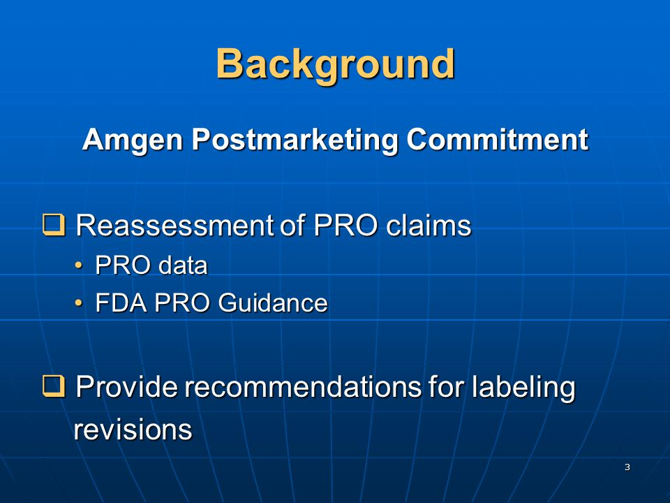 3 Background Amgen Postmarketing Commitment  Reassessment of PRO claims PRO dataPRO data FDA PRO GuidanceFDA PRO Guidance  Provide recommendations for labeling revisions revisions