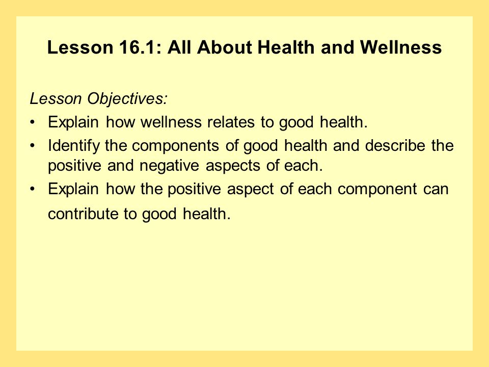 Lesson 16.1: All About Health and Wellness Question To review, what is health?