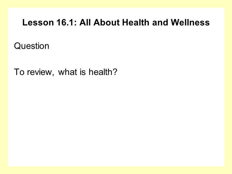 Lesson 16.1: All About Health and Wellness Answer Positive and negative aspects of emotional health and wellness: Negative= depressed Positive= happy