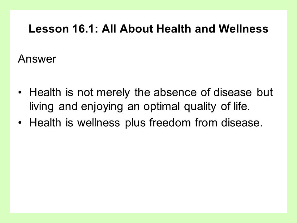 Lesson 16.1: All About Health and Wellness Question To review, what is wellness?