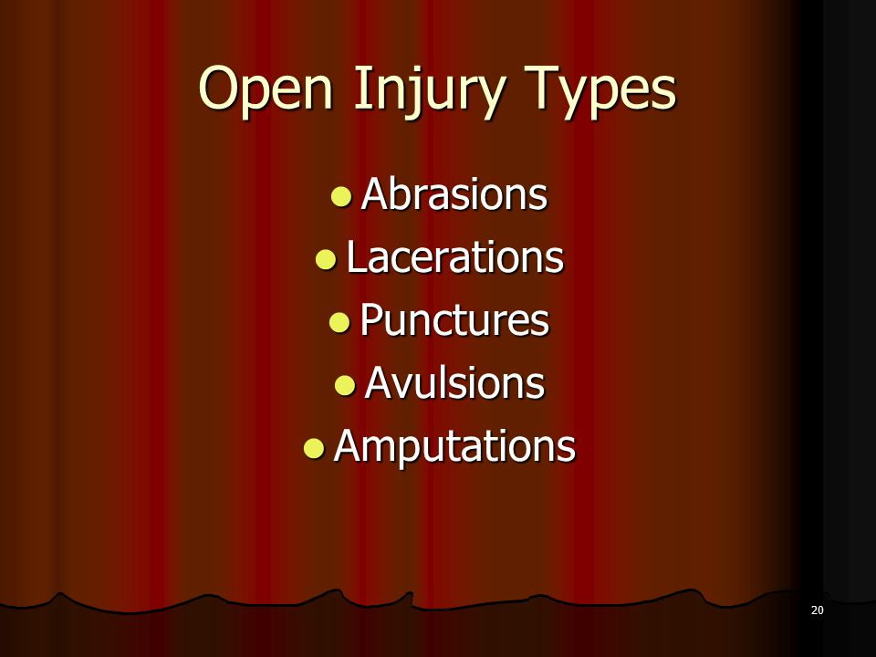 20 Open Injury Types Abrasions Abrasions Lacerations Lacerations Punctures Punctures Avulsions Avulsions Amputations Amputations