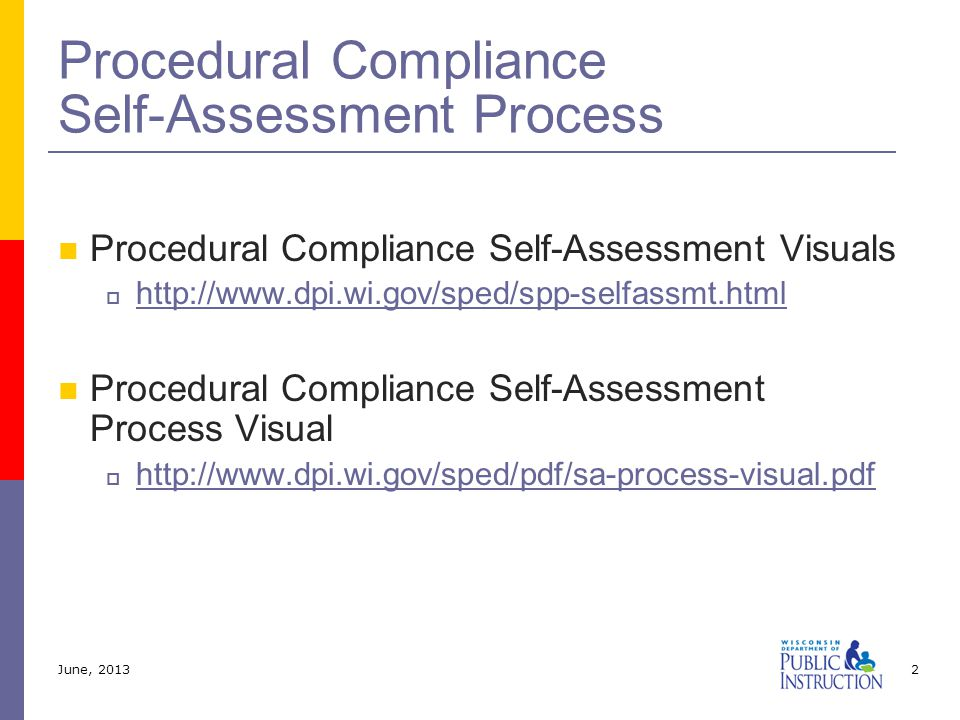 Procedural Compliance Self-Assessment Visuals  http://www.dpi.wi.gov/sped/spp-selfassmt.html http://www.dpi.wi.gov/sped/spp-selfassmt.html Procedural Compliance Self-Assessment Process Visual  http://www.dpi.wi.gov/sped/pdf/sa-process-visual.pdf http://www.dpi.wi.gov/sped/pdf/sa-process-visual.pdf Procedural Compliance Self-Assessment Process June, 20132