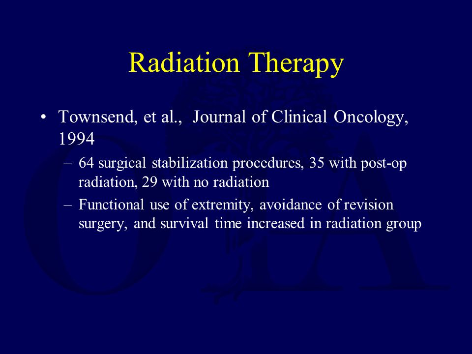 Radiation Therapy Townsend, et al., Journal of Clinical Oncology, 1994 –64 surgical stabilization procedures, 35 with post-op radiation, 29 with no ra