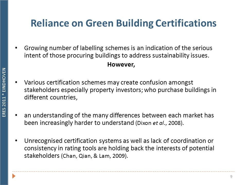 ERES 2011 * EINDHOVEN 9 Reliance on Green Building Certifications Growing number of labelling schemes is an indication of the serious intent of those procuring buildings to address sustainability issues.