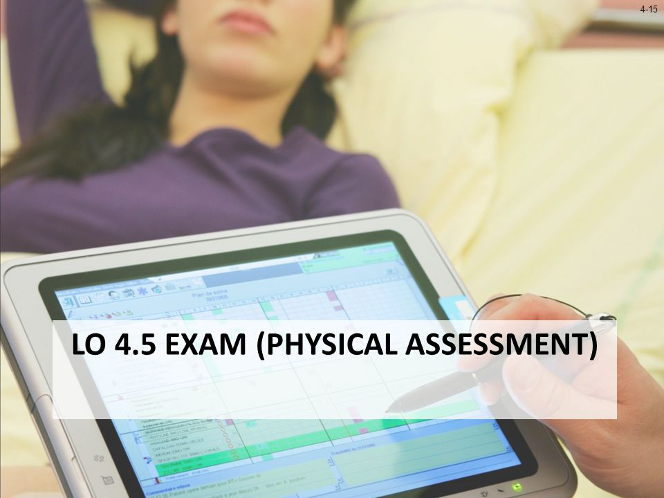 4-15 LO 4.5 EXAM (PHYSICAL ASSESSMENT)