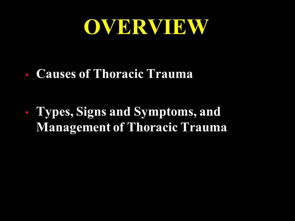 CAUSES OF THORACIC TRAUMA: Falls  3 times the height of the patient Blast Injuries  overpressure, plasma forced into alveoli Blunt Trauma PENETRATING TRAUMA